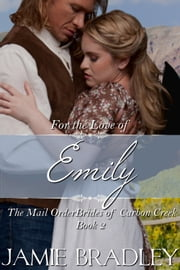 For the Love of Emily - The Mail Order Brides of Carbon Creek Book 2 ebook by Jamie Bradley