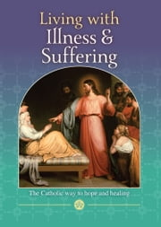 Hope and Healing: Living with Illness and Suffering ebook by Rev Nick Donnelly