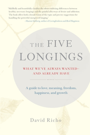 The Five Longings - What We've Always Wanted - and Already Have ebook by David Richo