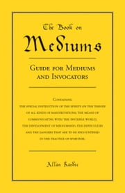 The Book on Mediums - Guide for Mediums and Invocators ebook by Allan Kardec
