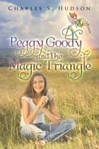 Peggy Goody and the Magic Triangle ebook by CHARLES HUDSON