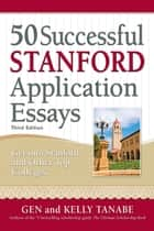 50 Successful Stanford Application Essays - Write Your Way into the College of Your Choice eBook by Gen Tanabe, Kelly Tanabe