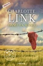 Dame la mano eBook by Charlotte Link