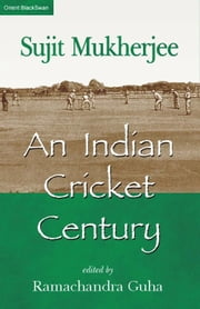 An Indian Cricket Century ebook by Sujit Mukerjee,Ramachandra Guha