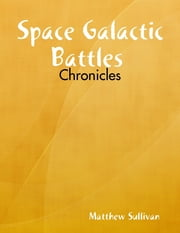 Space Galactic Battles : Chronicles ebook by Matthew Sullivan