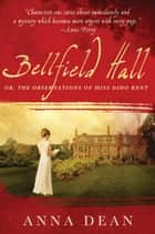 Bellfield Hall: Or, The Observations of Miss Dido Kent ebook by Anna Dean