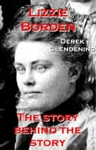Lizzie Borden ebook by Derek Clendening