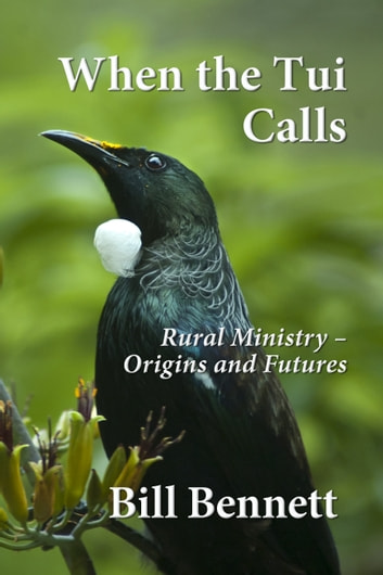When the Tui Calls - Rural Ministry – Origins and Futures ebook by Bill Bennett