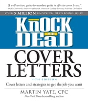 Knock Em Dead Cover Letters 11th edition - Cover Letters and Strategies to Get the Book You Want ebook by Martin Yate