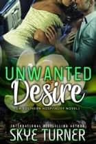 Unwanted Desire - Southern Hospitality 電子書籍 by Skye Turner