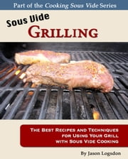 Sous Vide Grilling ebook by Jason Logsdon