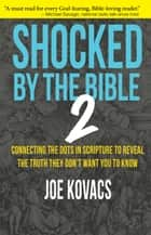 Shocked by the Bible 2 - Connecting the dots in Scripture to reveal the truth they don't want you to know ebook by Joe Kovacs