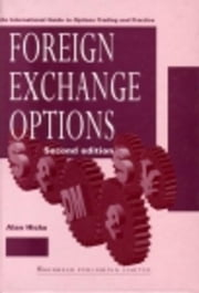 Foreign Exchange Options: An International Guide to Currency Options, Trading and Practice ebook by Hicks, Alan