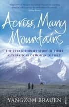 Across Many Mountains - The Extraordinary Story of Three Generations of Women in Tibet eBook by Yangzom Brauen