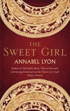The Sweet Girl eBook by Annabel Lyon