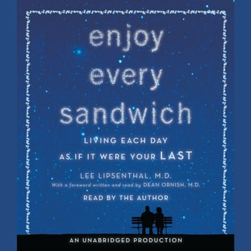 Enjoy Every Sandwich - Living Each Day as If It Were Your Last audiobook by Lee Lipsenthal