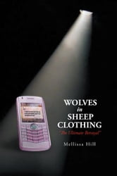 Wolves in Sheep Clothing - '' The Ultimate Betrayal '' ebook by Mellissa Hill