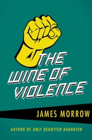 The Wine of Violence ebook by James Morrow