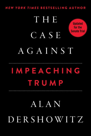 The Case Against Impeaching Trump ebook by Alan Dershowitz