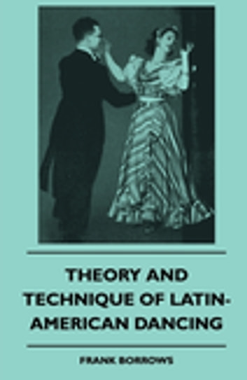 Theory And Technique Of Latin-American Dancing ebook by Frank Borrows
