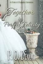 Together in Perfect Felicity - A Pride and Prejudice Variation ebook by