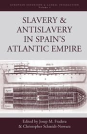 Slavery and Antislavery in Spain's Atlantic Empire ebook by Fradera, Josep M.
