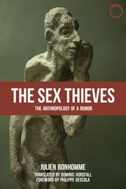 The Sex Thieves - The Anthropology of a Rumor ebook by Julien Bonhomme, Dominic Horsfall, Philippe Descola