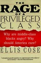 The Rage of a Privileged Class ebook by Ellis Cose