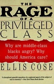 The Rage of a Privileged Class - Why Do Prosperouse Blacks Still Have the Blues? ebook by Ellis Cose