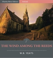 The Wind Among the Reeds (Illustrated Edition) ebook by W.B. Yeats