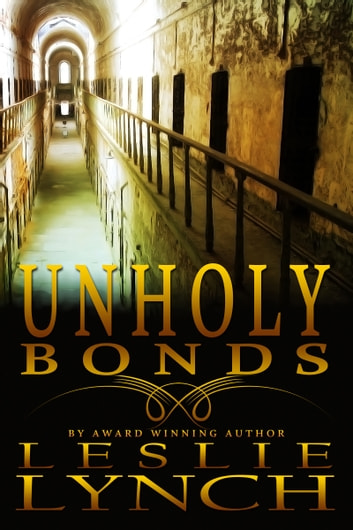 Unholy Bonds - A Novel of Suspense and Healing ebook by Leslie Lynch