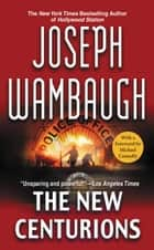 The New Centurions ebook by Joseph Wambaugh,Michael Connelly