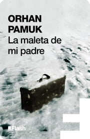 La maleta de mi padre (Flash) ebook by Orhan Pamuk