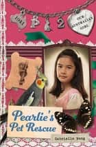 Our Australian Girl: Pearlie's Pet Rescue (Book 2) - Pearlie's Pet Rescue (Book 2) eBook by Lucia Masciullo, Gabrielle Wang