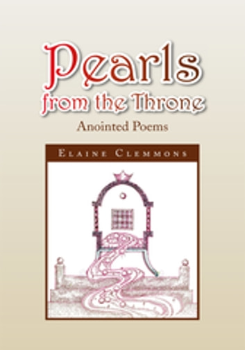 Pearls from the Throne - Anointed Poems ebook by Elaine Clemmons