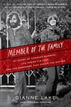 Member of the Family - My Story of Charles Manson, Life Inside His Cult, and the Darkness That Ended the Sixties ebook by Dianne Lake, Deborah Herman