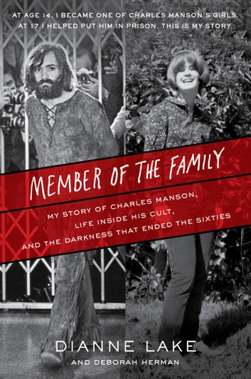 Member of the Family - My Story of Charles Manson, Life Inside His Cult, and the Darkness That Ended the Sixties ebook by Dianne Lake,Deborah Herman