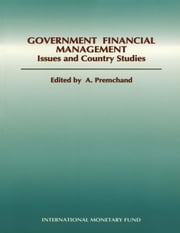 Government Financial Management: Issues and Country Studies ebook by A.    Premchand