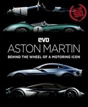evo: Aston Martin - Behind the wheel of a motoring icon ebook by evo Magazine