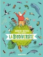 Hubert Reeves nous explique - Tome 1 - La biodiversité ebook by Hubert  Reeves, Daniel Casanave, Nelly Boutinot