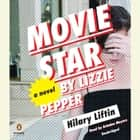 Movie Star by Lizzie Pepper - A Novel audiobook by Hilary Liftin