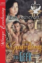 Guarding the Geek ebook by Em Ashcroft