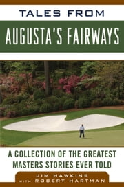 Tales from Augusta's Fairways - A Collection of the Greatest Masters Stories Ever Told ebook by Jim Hawkins,Robert Hartman