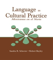 Language as Cultural Practice - Mexicanos en el Norte ebook by Sandra R. Schecter,Robert J. Bayley