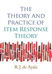 The Theory and Practice of Item Response Theory ebook by de Ayala, R. J.