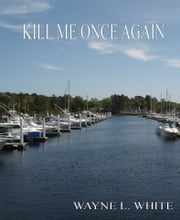 Kill Me Once Again ebook by Wayne White