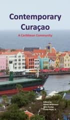 Contemporary Curacao: A Caribbean Community ebook by Wim Kamps,Ieteke  Witteveen,Guido  Rojer jr.