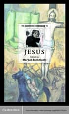 The Cambridge Companion to Jesus ebook by Markus Bockmuehl