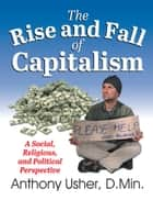 Rise and Fall of Capitalism, The ebook by Anthony Usher