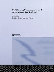 Politicians, Bureaucrats and Administrative Reform ebook by